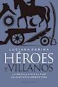 HEROES Y VILLANOS LA BATALLA FINAL POR LA HISTORIA ARGENTINA (RUSTICO)