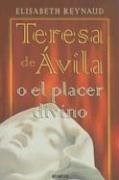 Libro TERESA DE AVILA O EL PLACER DIVINO