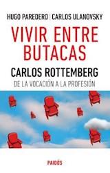 Libro VIVIR ENTRE BUTACAS CARLOS ROTTEMBERG DE LA VOCACION A LA PROFESION