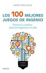 Libro 100 MEJORES JUEGOS DE INGENIO ENTRENA TU CEREBRO PARA LOS NEGOCIOS Y LA VIDA