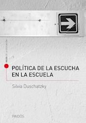 POLITICA DE LA ESCUCHA EN LA ESCUELA (VOCES DE LA EDUCACION) (RUSTICA)