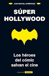 SUPER HOLLYWOOD  LOS HEROES DEL COMIC SALVAN EL CINE (COLECCION CINE POP) (RUSTICA)