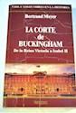 CORTE DE BUCKINGHAM DE LA REINA VICTORIA A ISABEL II (VIDA Y COSTUMBRES EN LA HISTORIA)