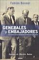 GENERALES Y EMBAJADORES UNA HISTORIA DE LAS DIPLOMACIAS PARALELAS EN ARGENTINA (RUSTICA)