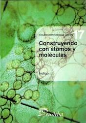 Libro CONSTRUYENDO CON ATOMOS Y MOLECULAS (CIENCIA JOVEN 17)