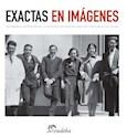 EXACTAS EN IMAGENES TESTIMONIOS HISTORICOS DE LA FACTUL  TAD DE CIENCIAS EXACTAS Y NATURALES