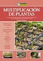 MULTIPLICACION DE PLANTAS UNA GUIA ESENCIAL PARA CONOCE  R LOS DISTINTOS TIPOS DE MULTIPLICA