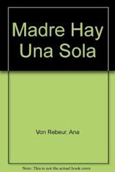 Libro MADRE HAY UNA SOLA (¡Y JUSTO TE TOCA SERLO¡