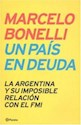 UN PAIS EN DEUDA LA ARGENTINA Y SU IMPOSIBLE RELACION C