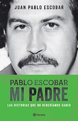 Libro PABLO ESCOBAR MI PADRE LAS HISTORIAS QUE NO DEBERIAMOS SABER