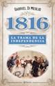 1816 LA TRAMA DE LA INDEPENDENCIA (RUSTICO)