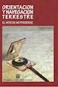 ORIENTACION Y NAVEGACION TERRESTRE EL ARTE DE NO PERDERSE (RUSTICA)