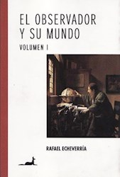 Libro OBSERVADOR Y SU MUNDO, EL. VOL.I