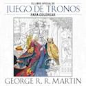LIBRO OFICIAL DE JUEGO DE TRONOS PARA COLOREAR (RUSTICO)