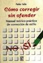COMO CORREGIR SIN OFENDER MANUAL TEORICO PRACTICO DE CORRECCION DE ESTILO