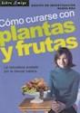 COMO CURARSE CON PLANTAS Y FRUTAS LA NATURALEZA AVALADA