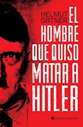 Libro EL HOMBRE QUE QUISO MATAR A HITLER