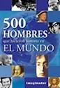 500 HOMBRES QUE HICIERON HISTORIA EN EL MUNDO