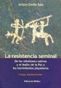 Libro RESISTENCIA SEMINAL, LA. DE LAS REBELIONES NATIVAS Y EL MALO