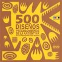 500 DISEÑOS PRECOLOMBINOS DE LA ARGENTINA (CON DVD) (RUSTICA)