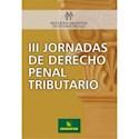 III JORNADAS DE DERECHO PENAL TRIBUTARIO (ASOCIACION AR  GENTINA DE ESTUDIOS FISCALES)