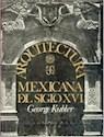 ARQUITECTURA MEXICANA DEL SIGLO XVI (ARTE UNIVERSAL) (CARTONE)
