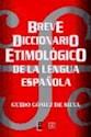 BREVE DICCIONARIO ETIMOLOGICO DE LA LENGUA ESPAÑOLA (CARTONE)