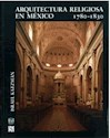 ARQUITECTURA RELIGIOSA EN MEXICO 1780-1830 (ARTE UNIVERSAL)