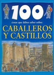 Libro 100 COSAS QUE DEBES SABER SOBRE CABALLEROS Y CASTILLOS