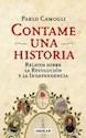 CONTAME UNA HISTORIA RELATOS SOBRE LA REVOLUCION Y LA I  NDEPENDENCIA