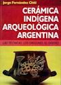 CERAMICA INDIGENA ARQUEOLOGICA ARGENTINA LAS TECNICAS L OS ORIGENES EL DISEÑO (2 EDICION)