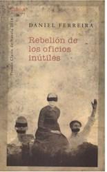 Libro REBELION DE LOS OFICIOS INUTILES (PREMIO CLARIN DE NOVELA 2014)
