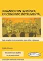 JUGANDO CON LA MUSICA EN CONJUNTO INSTRUMENTAL (INCLUYE  CD-AUDIO) (LENGUAJES ARTISTICOS)