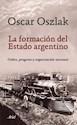 FORMACION DEL ESTADO ARGENTINO ORDEN PROGRESO Y ORGANIZACION NACIONAL (RUSTICA)