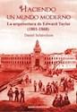 HACIENDO UN MUNDO MODERNO LA ARQUITECTURA DE EDWARD TAY  LOR (1801-1868)