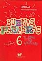 BUENAS PALABRAS 6 LENGUA PRACTICAS DEL LENGUAJE (EL LIBRO DE LAS AVENTURAS) (RUSTICA)