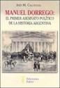 MANUEL DORREGO EL PRIMER ASESINATO POLITICO DE LA HISTO  RIA ARGENTINA