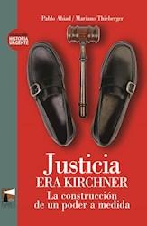 Libro JUSTICIA ERA KIRCHNER. LA CONSTRUCCION DE UN PODER A MEDIDA