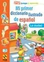MI PRIMER DICCIONARIO ILUSTRADO DE ESPAÑOL LA CIUDAD (P  EGA JUEGA Y APRENDE)