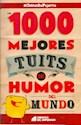 1000 MEJORES TUITS DE HUMOR DEL MUNDO