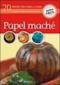 PAPEL MACHE 20 PROYECTOS PASO A PASO (COLECCION SUPER FACIL) (RUSTICA)