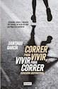 CORRER PARA VIVIR VIVIR PARA CORRER INTIMIDADES CLAVES Y SECRETOS DEL RUNNING (EDICION DEFINITIVA) (