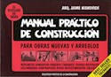 MANUAL PRACTICO DE CONSTRUCCION PARA OBRAS NUEVAS Y ARREGLOS (RUSTICA)