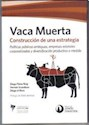 VACA MUERTA CONSTRUCCION DE UNA ESTRATEGIA (RUSTICA)
