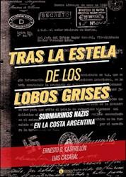 TRAS LA ESTELA DE LOS LOBOS GRISES SUBMARINOS NAZIS EN  LA COSTA ARGENTINA