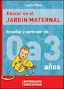 Libro EDUCAR EN EL JARDIN MATERNAL (ENSEÑAR Y APRENDER DE 0 A 3 AÑOS) (RUSTICO)