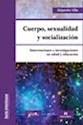 CUERPO SEXUALIDAD Y SOCIALIZACION (COLECCION ENSAYOS Y EXPERIENCIAS) (RUSTICO)