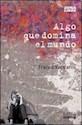 Libro ALGO QUE DOMINA EL MUNDO (COLECCION ZONA LIBRE)