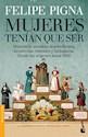 Libro MUJERES TENIAN QUE SER HISTORIA DE NUESTRAS DESOBEDIENTES INCORRECTAS REBELDES Y LUCHADORA
