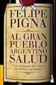 AL GRAN PUEBLO ARGENTINO SALUD UNA HISTORIA DEL VINO LA BEBIDA NACIONAL (BOOKET)